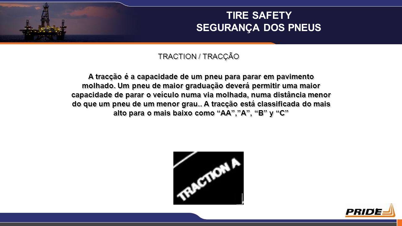19 TRACTION / TRACÇÃO A tracção é a capacidade de um pneu para parar em pavimento molhado. Um pneu de maior graduação deverá permitir uma maior capaci