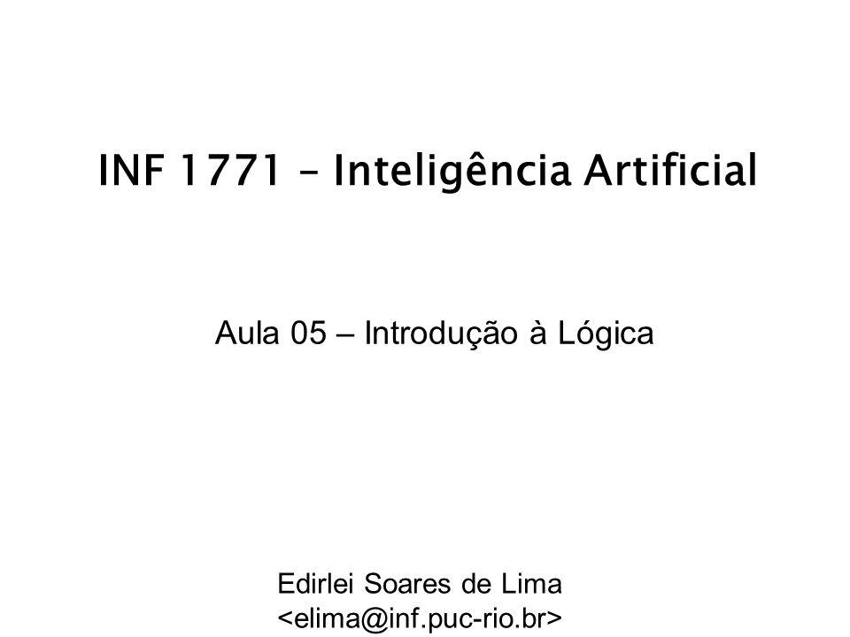 INF 1771 – Inteligência Artificial Aula 05 – Introdução à Lógica Edirlei Soares de Lima