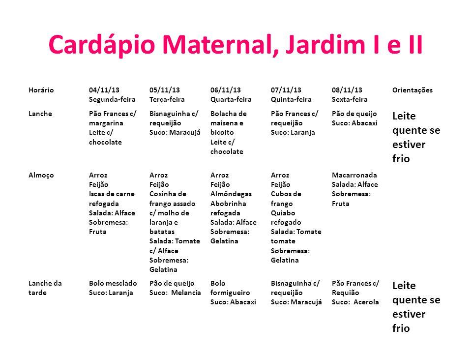 Cardápio Maternal, Jardim I e II Horário04/11/13 Segunda-feira 05/11/13 Terça-feira 06/11/13 Quarta-feira 07/11/13 Quinta-feira 08/11/13 Sexta-feira O