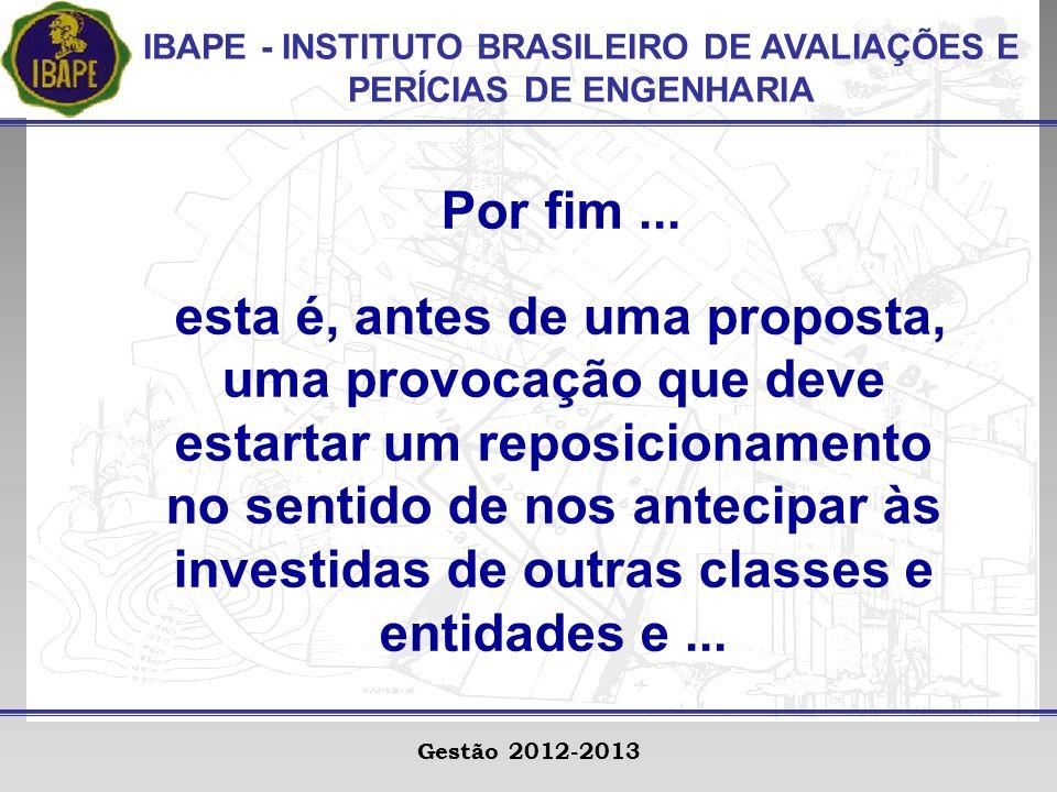 IBAPE - INSTITUTO BRASILEIRO DE AVALIAÇÕES E PERÍCIAS DE ENGENHARIA Gestão 2012-2013 Por fim...