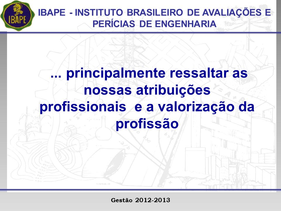 IBAPE - INSTITUTO BRASILEIRO DE AVALIAÇÕES E PERÍCIAS DE ENGENHARIA Gestão 2012-2013...