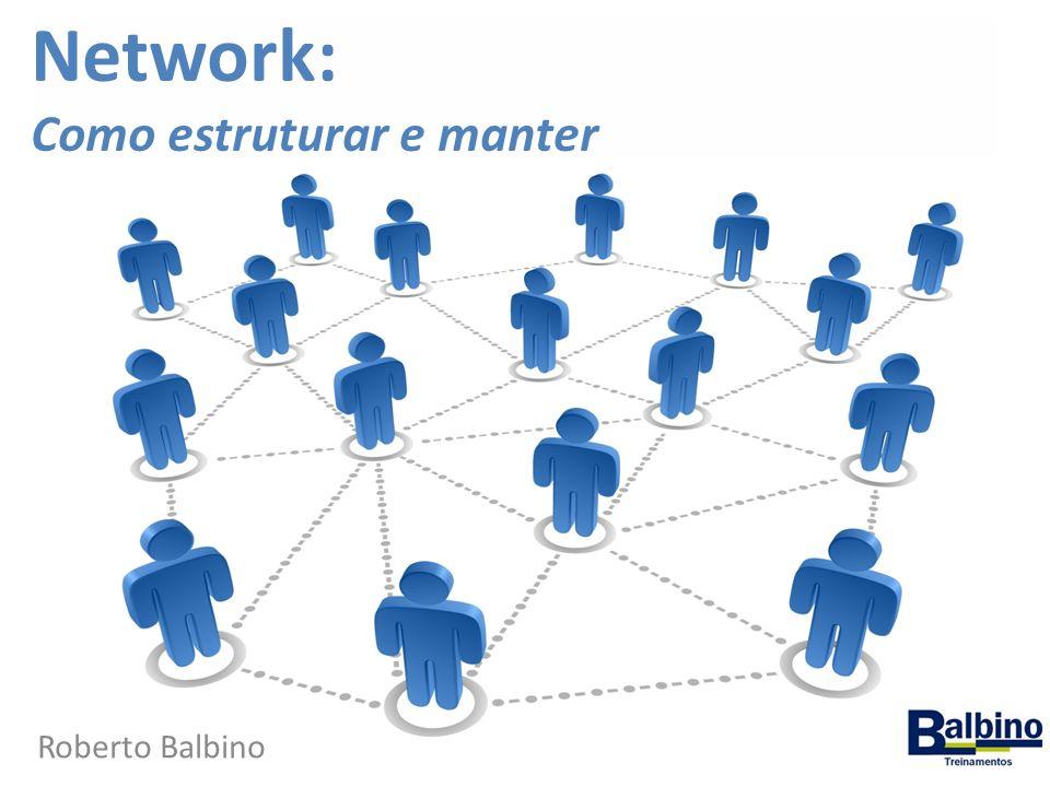 Network: Como estruturar e manter Roberto Balbino