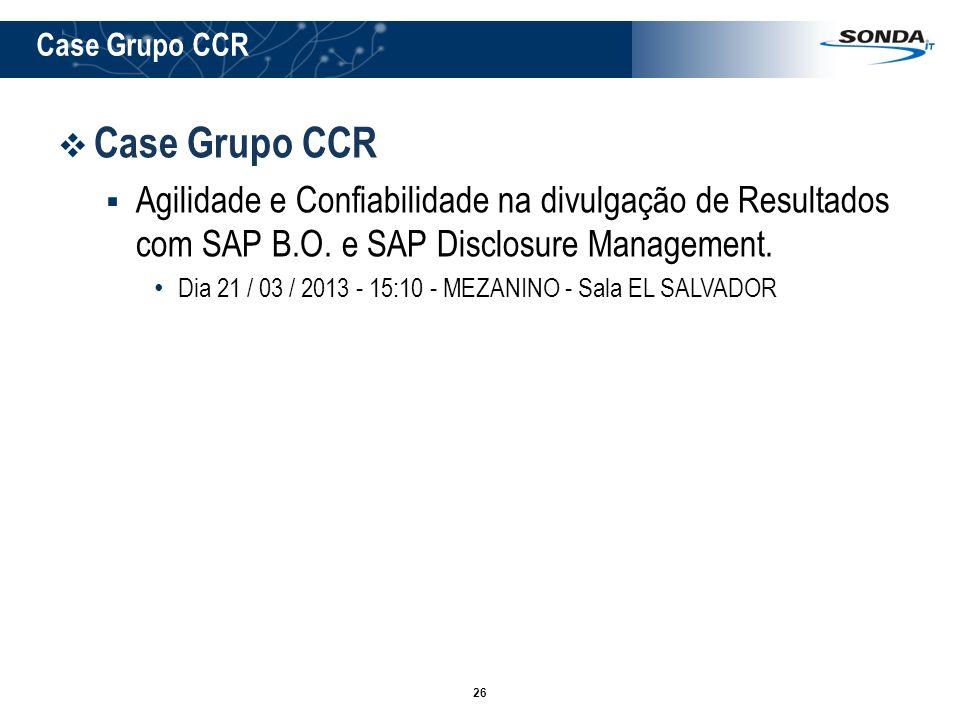 26 Case Grupo CCR Agilidade e Confiabilidade na divulgação de Resultados com SAP B.O. e SAP Disclosure Management. Dia 21 / 03 / 2013 - 15:10 - MEZANI