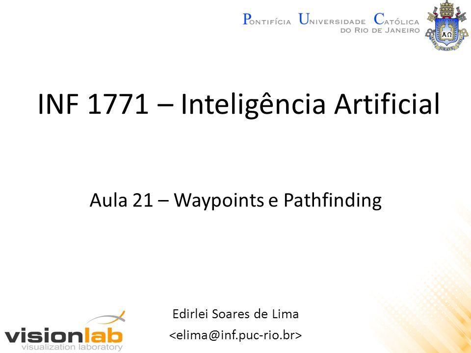 INF 1771 – Inteligência Artificial Edirlei Soares de Lima Aula 21 – Waypoints e Pathfinding