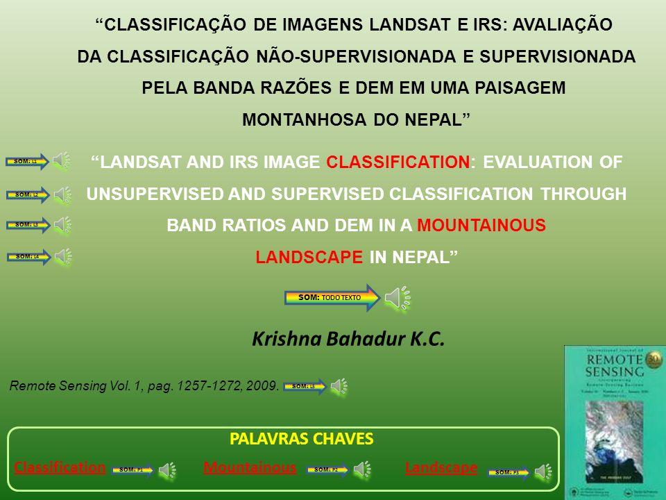 LANDSAT AND IRS IMAGE CLASSIFICATION: EVALUATION OF UNSUPERVISED AND SUPERVISED CLASSIFICATION THROUGH BAND RATIOS AND DEM IN A MOUNTAINOUS LANDSCAPE IN NEPAL CLASSIFICAÇÃO DE IMAGENS LANDSAT E IRS: AVALIAÇÃO DA CLASSIFICAÇÃO NÃO-SUPERVISIONADA E SUPERVISIONADA PELA BANDA RAZÕES E DEM EM UMA PAISAGEM MONTANHOSA DO NEPAL Remote Sensing Vol.