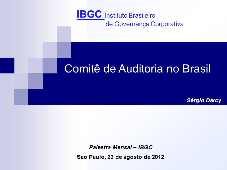 IBGC Instituto Brasileiro de Governança Corporativa Palestra Mensal – IBGC São Paulo, 23 de agosto de 2012 Sérgio Darcy Comitê de Auditoria no Brasil