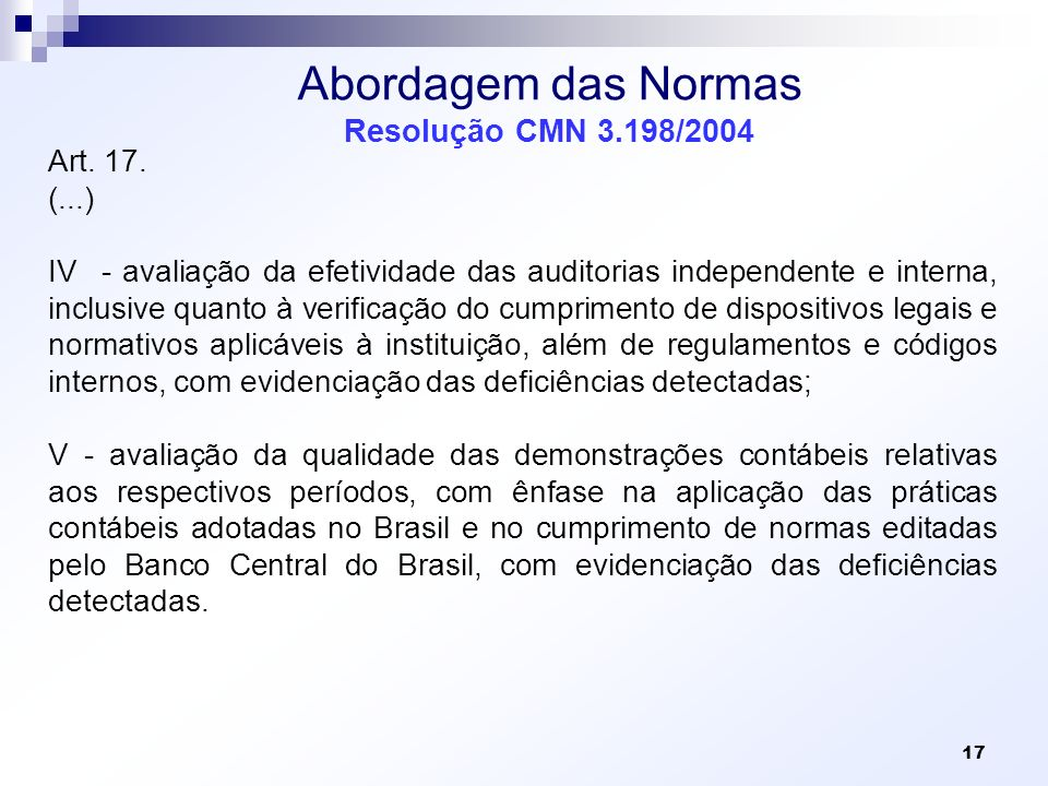 Abordagem das Normas Resolução CMN 3.198/2004 Art. 17. (...) IV - avaliação da efetividade das auditorias independente e interna, inclusive quanto à v
