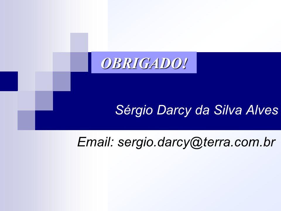 OBRIGADO! Sérgio Darcy da Silva Alves Email: sergio.darcy@terra.com.br