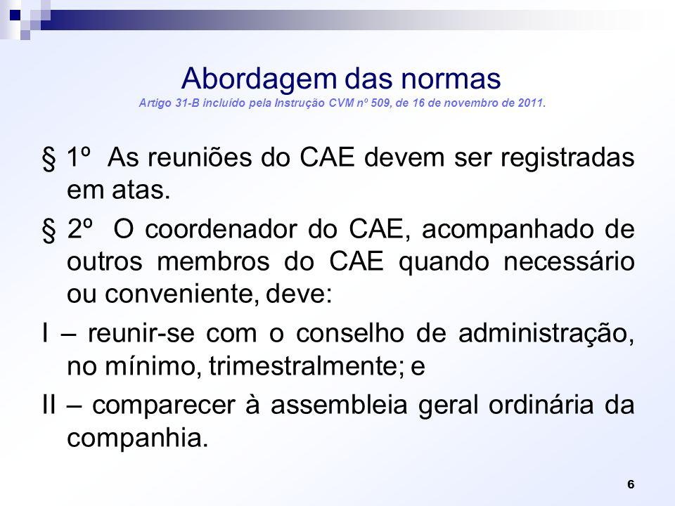Abordagem das normas Artigo 31-B incluído pela Instrução CVM nº 509, de 16 de novembro de 2011. § 1º As reuniões do CAE devem ser registradas em atas.