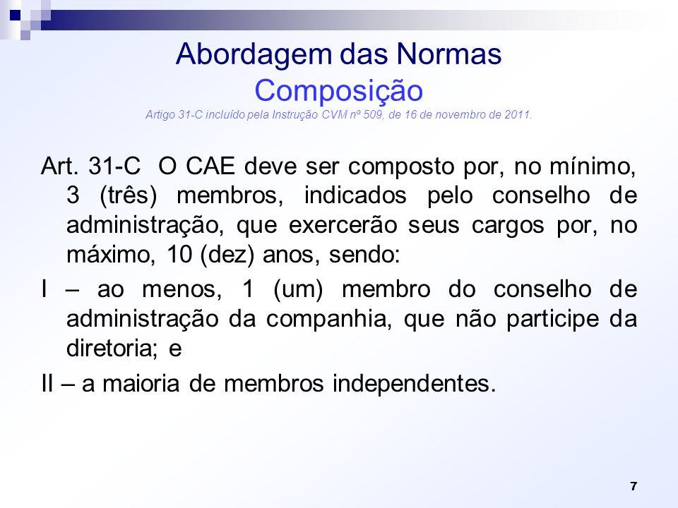 Abordagem das Normas Composição Artigo 31-C incluído pela Instrução CVM nº 509, de 16 de novembro de 2011. Art. 31-C O CAE deve ser composto por, no m