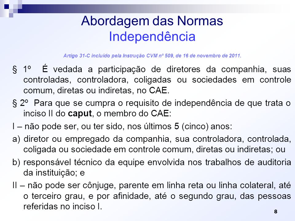Abordagem das Normas Independência Artigo 31-C incluído pela Instrução CVM nº 509, de 16 de novembro de 2011. § 1º É vedada a participação de diretore