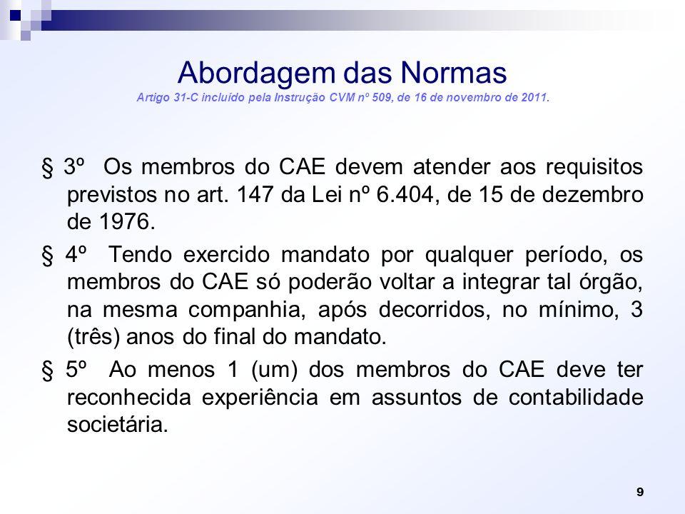 Abordagem das Normas Artigo 31-C incluído pela Instrução CVM nº 509, de 16 de novembro de 2011. § 3º Os membros do CAE devem atender aos requisitos pr