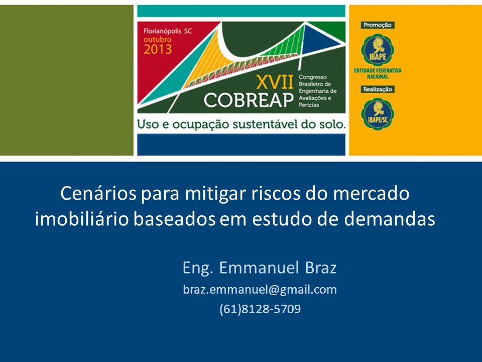 Cenários para mitigar riscos do mercado imobiliário baseados em estudo de demandas Eng. Emmanuel Braz braz.emmanuel@gmail.com (61)8128-5709