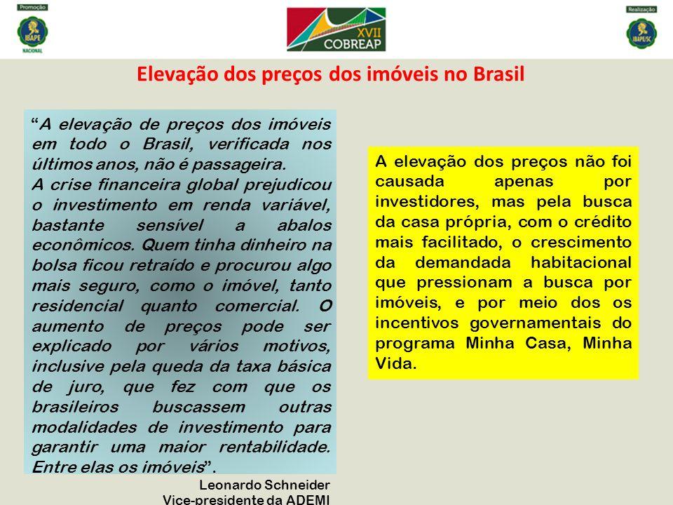 Elevação dos preços dos imóveis no Brasil A elevação de preços dos imóveis em todo o Brasil, verificada nos últimos anos, não é passageira. A crise fi