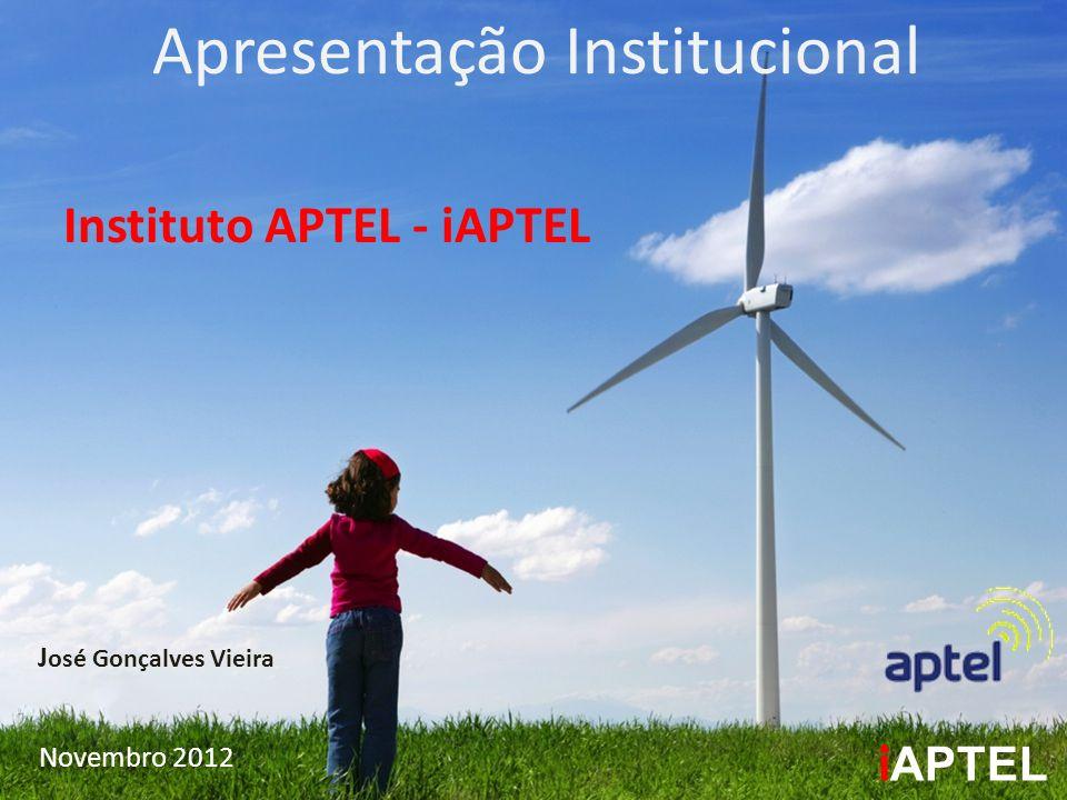 Novembro 2012 Apresentação Institucional Instituto APTEL - iAPTEL i APTEL J osé Gonçalves Vieira
