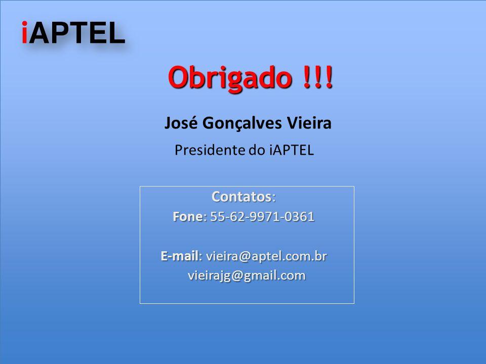 José Gonçalves Vieira Presidente do iAPTEL Contatos: Fone: 55-62-9971-0361 E-mail: vieira@aptel.com.br vieirajg@gmail.com vieirajg@gmail.com Obrigado