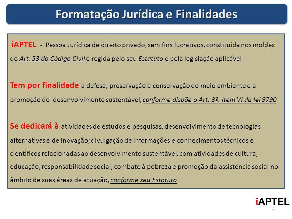 iAPTEL - Pessoa Jurídica de direito privado, sem fins lucrativos, constituída nos moldes do Art. 53 do Código Civil e regida pelo seu Estatuto e pela