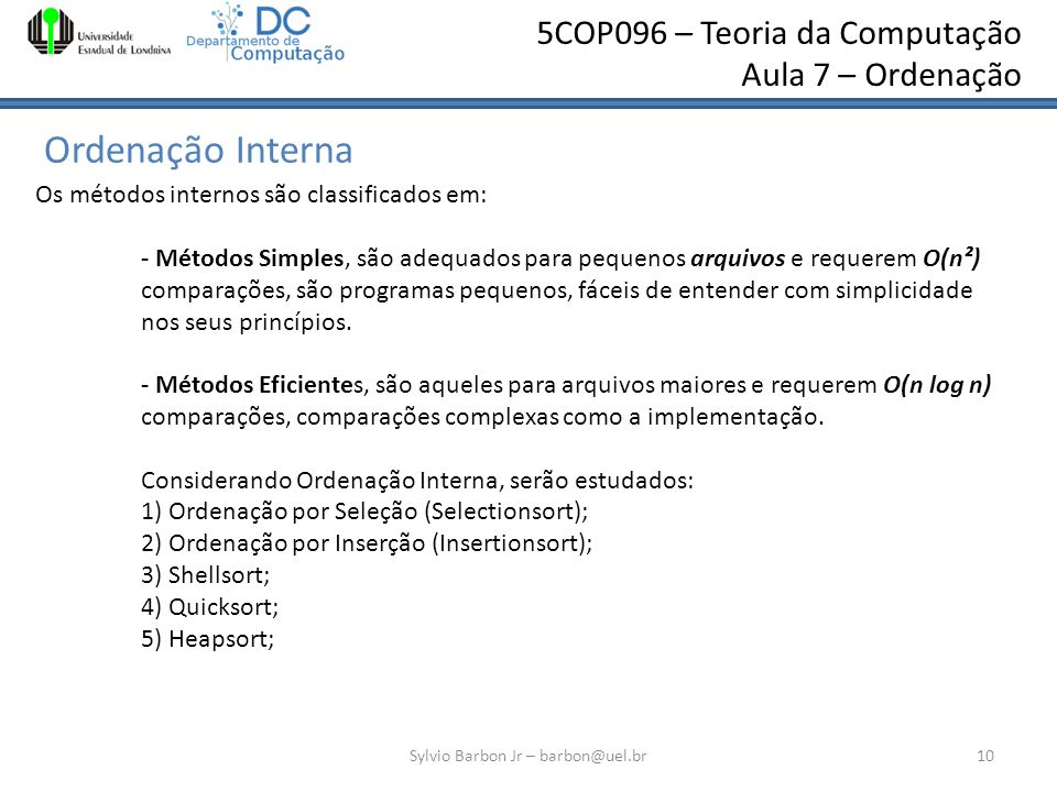 5COP096 – Teoria da Computação Aula 7 – Ordenação Ordenação Interna Sylvio Barbon Jr – barbon@uel.br10 Os métodos internos são classificados em: - Mét