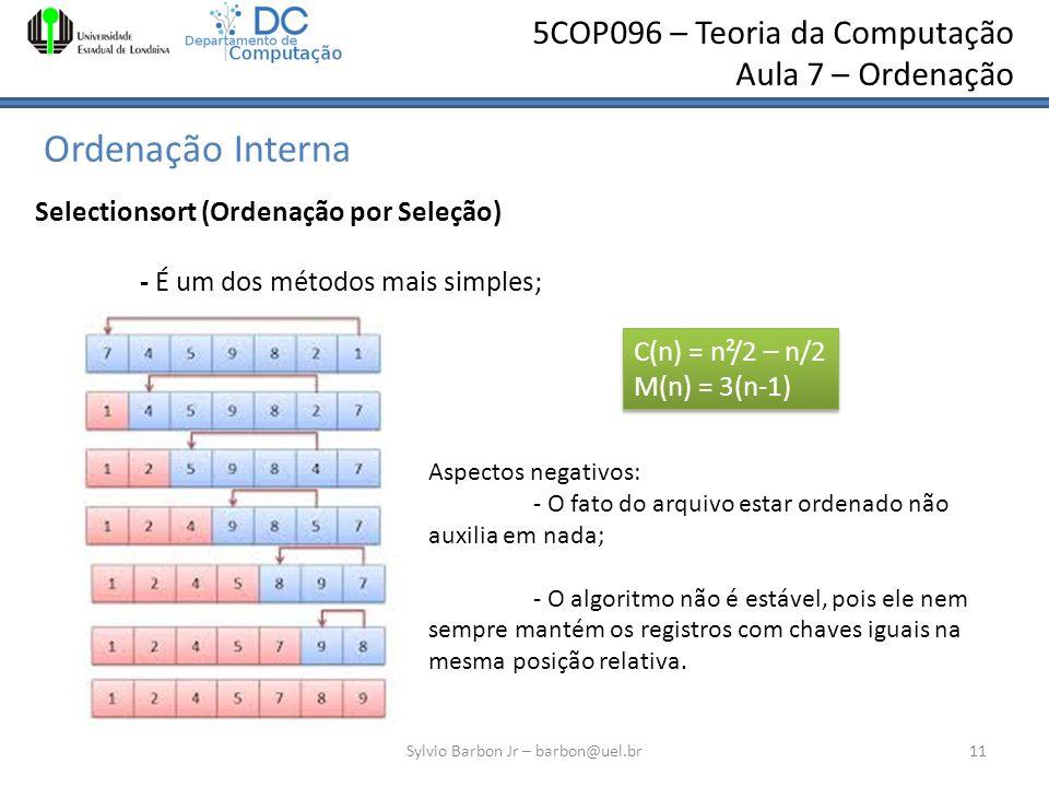 5COP096 – Teoria da Computação Aula 7 – Ordenação Ordenação Interna Sylvio Barbon Jr – barbon@uel.br11 Selectionsort (Ordenação por Seleção) - É um do