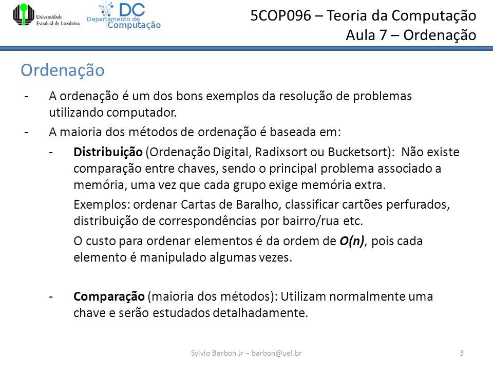 5COP096 – Teoria da Computação Aula 7 – Ordenação Ordenação -A ordenação é um dos bons exemplos da resolução de problemas utilizando computador. -A ma