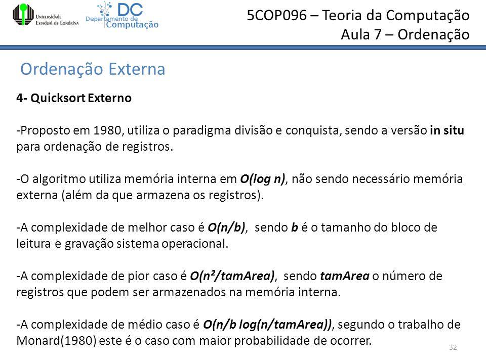 5COP096 – Teoria da Computação Aula 7 – Ordenação Ordenação Externa 32 4- Quicksort Externo -Proposto em 1980, utiliza o paradigma divisão e conquista