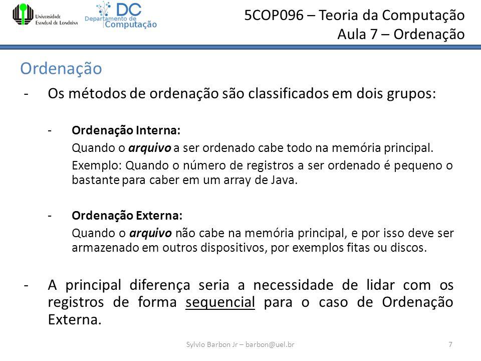 5COP096 – Teoria da Computação Aula 7 – Ordenação Ordenação -Os métodos de ordenação são classificados em dois grupos: -Ordenação Interna: Quando o ar