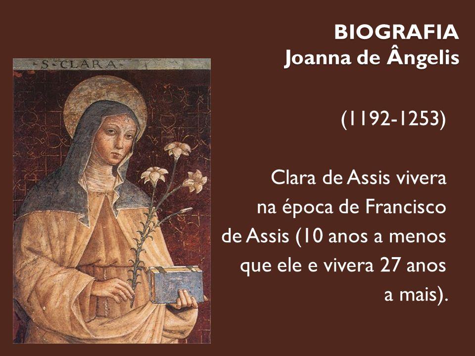 BIOGRAFIA Joanna de Ângelis (1192-1253) Clara de Assis vivera na época de Francisco de Assis (10 anos a menos que ele e vivera 27 anos a mais).