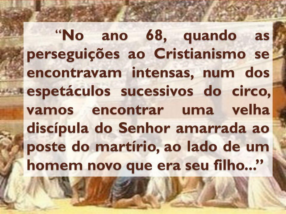 No ano 68, quando as perseguições ao Cristianismo se encontravam intensas, num dos espetáculos sucessivos do circo, vamos encontrar uma velha discípul
