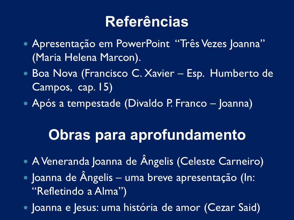 Referências Apresentação em PowerPoint Três Vezes Joanna (Maria Helena Marcon). Boa Nova (Francisco C. Xavier – Esp. Humberto de Campos, cap. 15) Após
