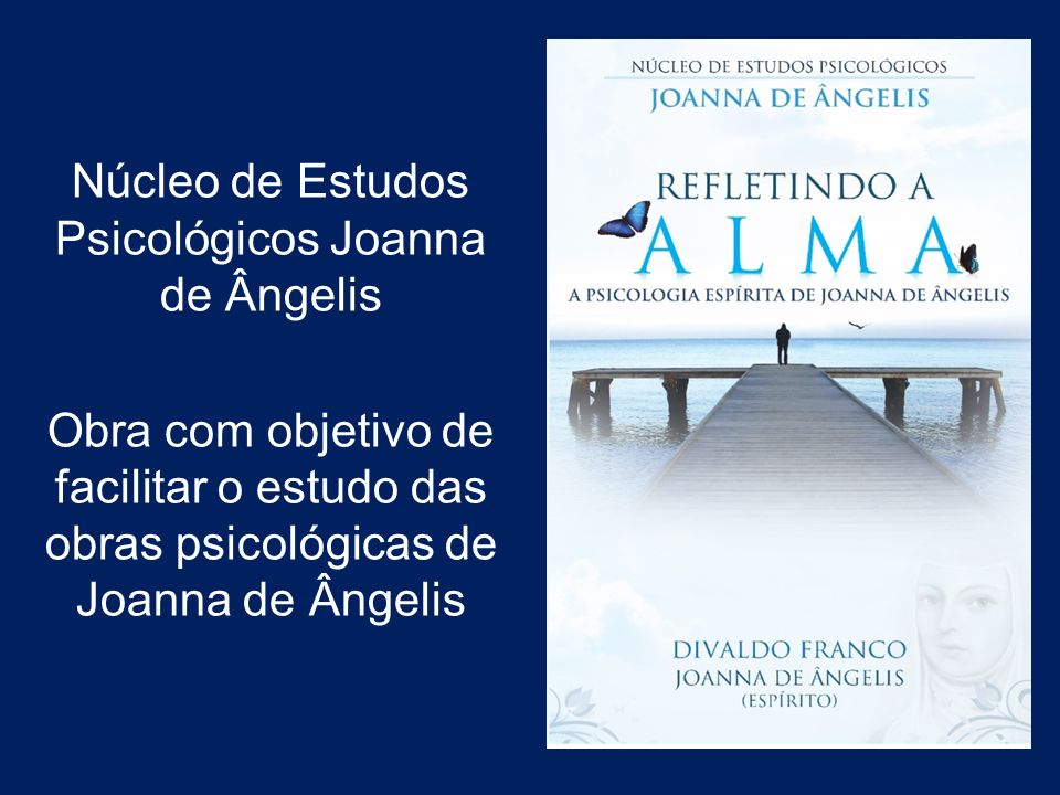 Núcleo de Estudos Psicológicos Joanna de Ângelis Obra com objetivo de facilitar o estudo das obras psicológicas de Joanna de Ângelis