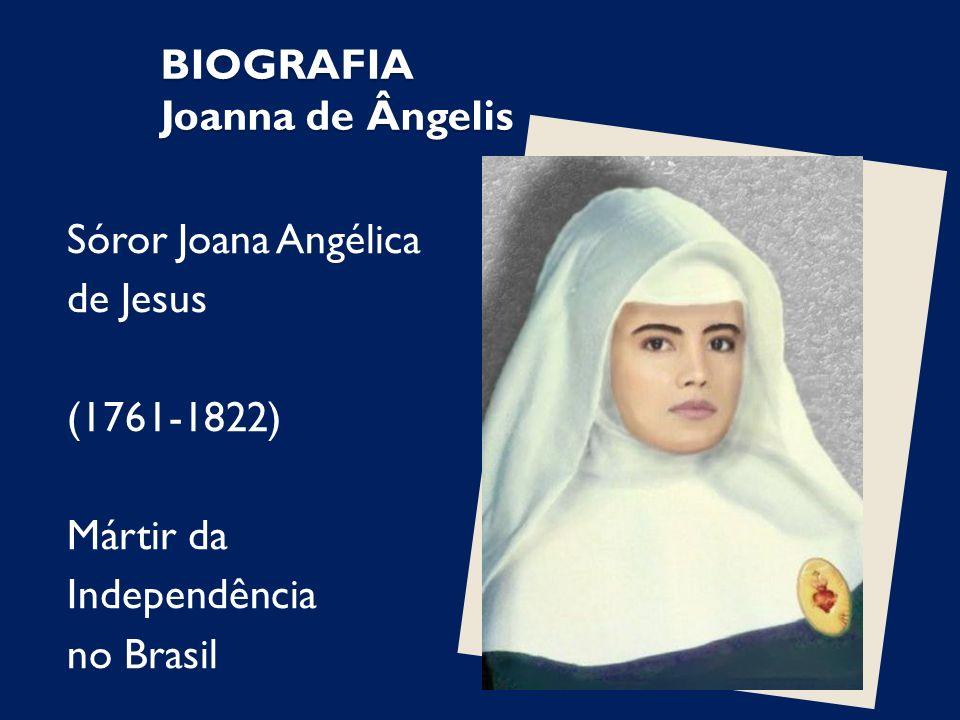 Viveu na Bahia, ingressando no Convento da Lapa, como franciscana, atestando o seu amor de ternura infinita por aquele que é o irmão da natureza, tomou o nome de Sóror Joana Angélica de Jesus.