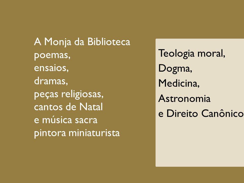 A Monja da Biblioteca poemas, ensaios, dramas, peças religiosas, cantos de Natal e música sacra pintora miniaturista Teologia moral, Dogma, Medicina,