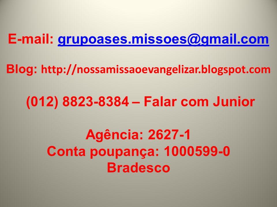 E-mail: grupoases.missoes@gmail.comgrupoases.missoes@gmail.com Blog: http://nossamissaoevangelizar.blogspot.com (012) 8823-8384 – Falar com Junior Agê