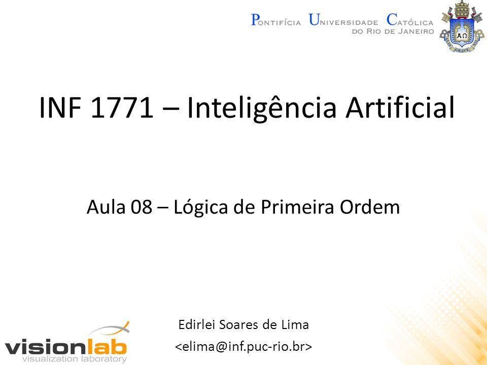 INF 1771 – Inteligência Artificial Edirlei Soares de Lima Aula 08 – Lógica de Primeira Ordem