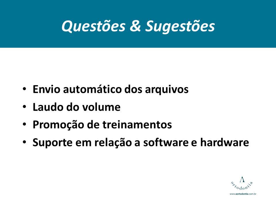 Questões & Sugestões Envio automático dos arquivos Laudo do volume Promoção de treinamentos Suporte em relação a software e hardware