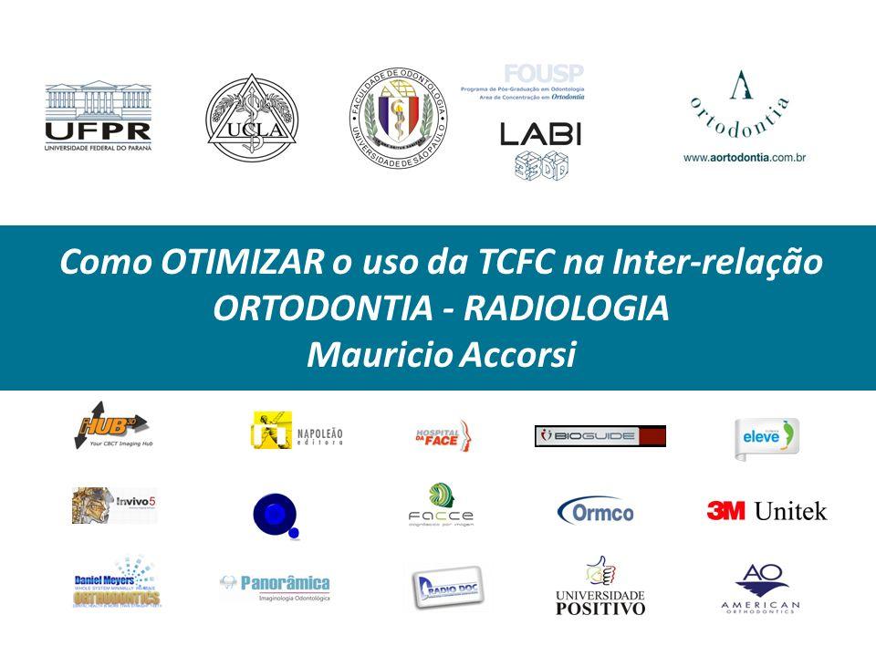 Como OTIMIZAR o uso da TCFC na Inter-relação ORTODONTIA - RADIOLOGIA Mauricio Accorsi