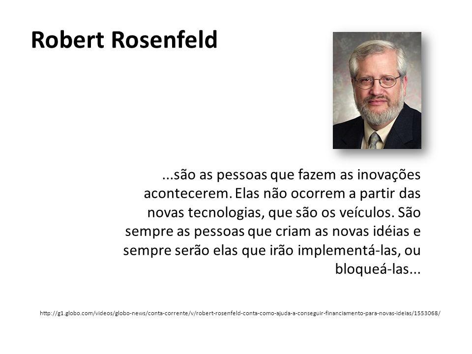 Robert Rosenfeld...são as pessoas que fazem as inovações acontecerem. Elas não ocorrem a partir das novas tecnologias, que são os veículos. São sempre