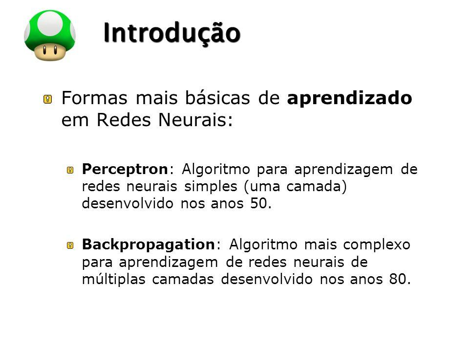 LOGO Introdução Formas mais básicas de aprendizado em Redes Neurais: Perceptron: Algoritmo para aprendizagem de redes neurais simples (uma camada) des