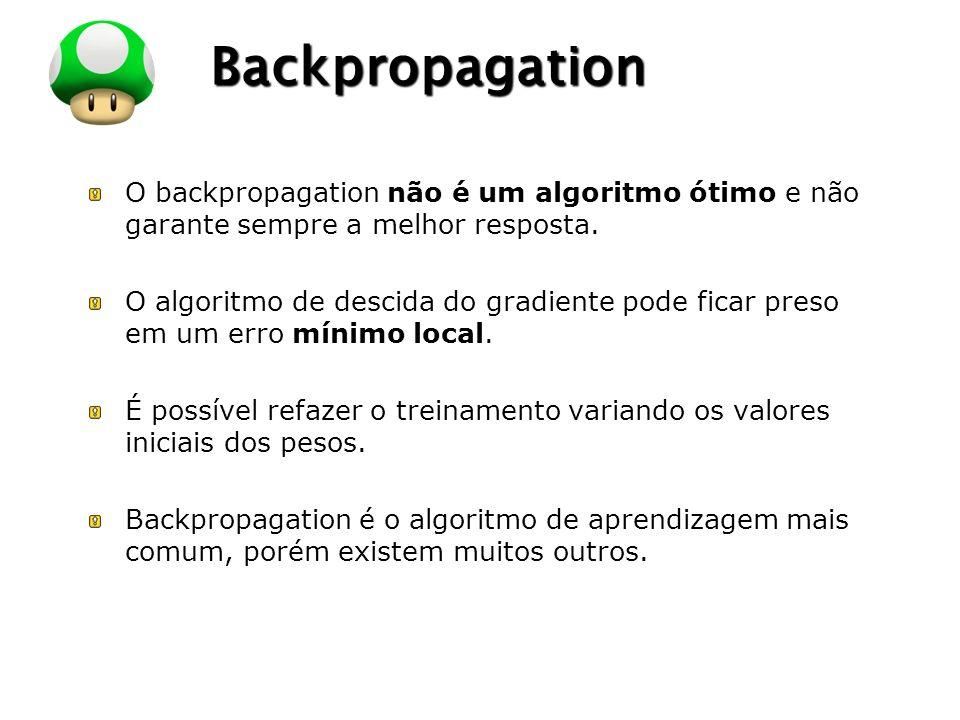 LOGO Backpropagation O backpropagation não é um algoritmo ótimo e não garante sempre a melhor resposta. O algoritmo de descida do gradiente pode ficar