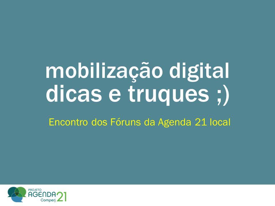 mobilização digital dicas e truques ;) Encontro dos Fóruns da Agenda 21 local