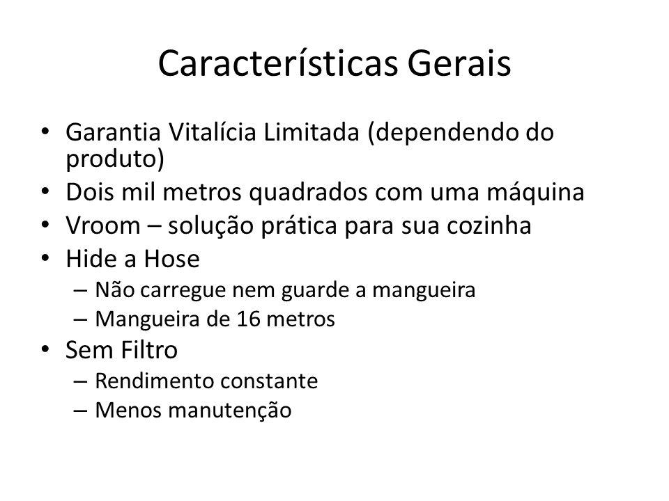 Características Gerais Garantia Vitalícia Limitada (dependendo do produto) Dois mil metros quadrados com uma máquina Vroom – solução prática para sua