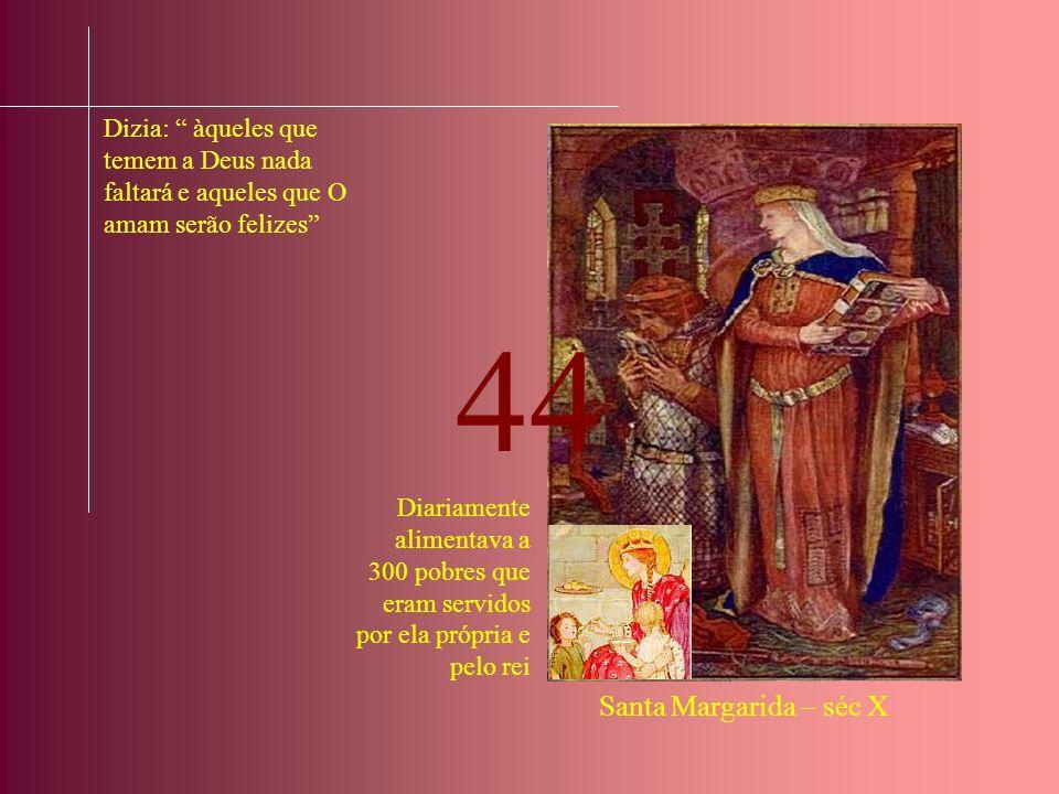 O rei mesmo, em pessoa, costumava levar lenha à casa de famílias pobres Ele, muitas vezes, semeava o trigo, moía a farinha, fazia as hóstias e ajudava