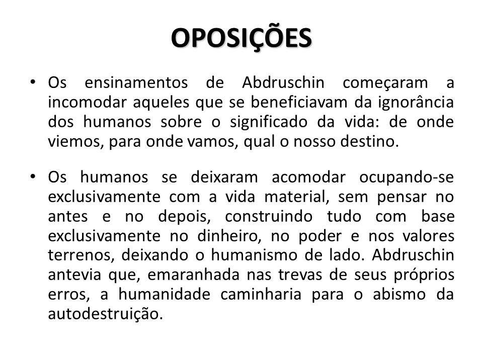 OPOSIÇÕES Os ensinamentos de Abdruschin começaram a incomodar aqueles que se beneficiavam da ignorância dos humanos sobre o significado da vida: de on