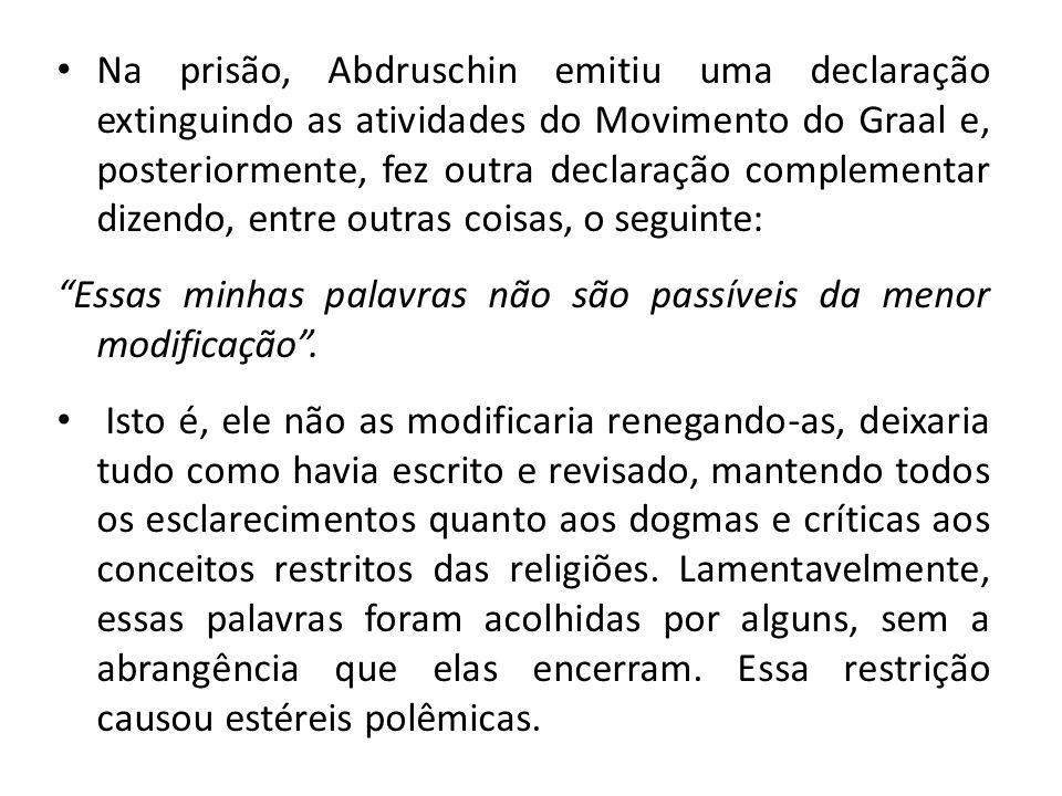 Na prisão, Abdruschin emitiu uma declaração extinguindo as atividades do Movimento do Graal e, posteriormente, fez outra declaração complementar dizen