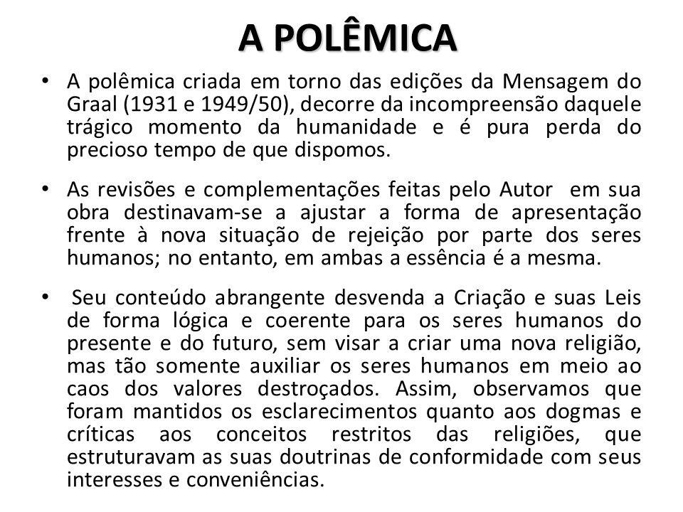 A POLÊMICA A polêmica criada em torno das edições da Mensagem do Graal (1931 e 1949/50), decorre da incompreensão daquele trágico momento da humanidad