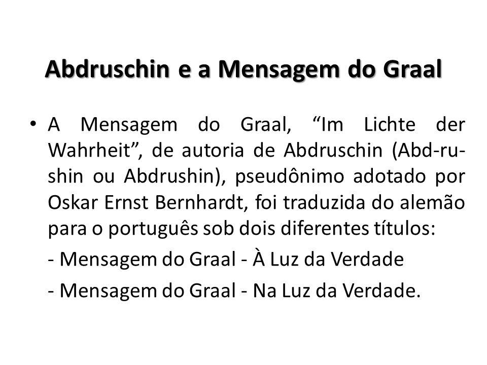 Abdruschin e a Mensagem do Graal A Mensagem do Graal, Im Lichte der Wahrheit, de autoria de Abdruschin (Abd-ru- shin ou Abdrushin), pseudônimo adotado