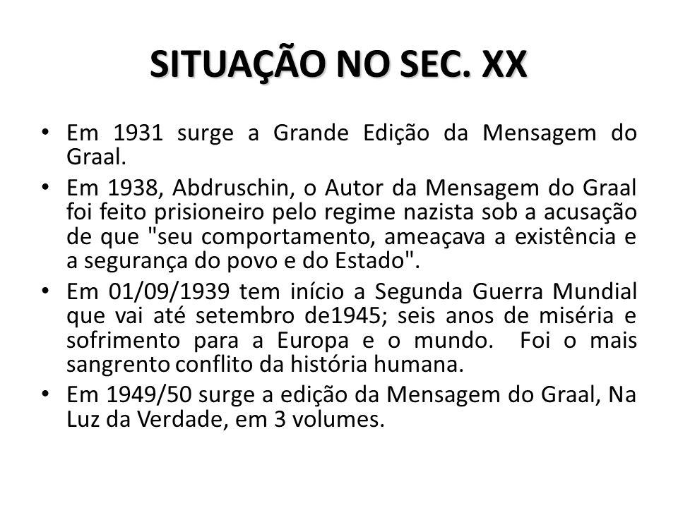 SITUAÇÃO NO SEC. XX Em 1931 surge a Grande Edição da Mensagem do Graal. Em 1938, Abdruschin, o Autor da Mensagem do Graal foi feito prisioneiro pelo r
