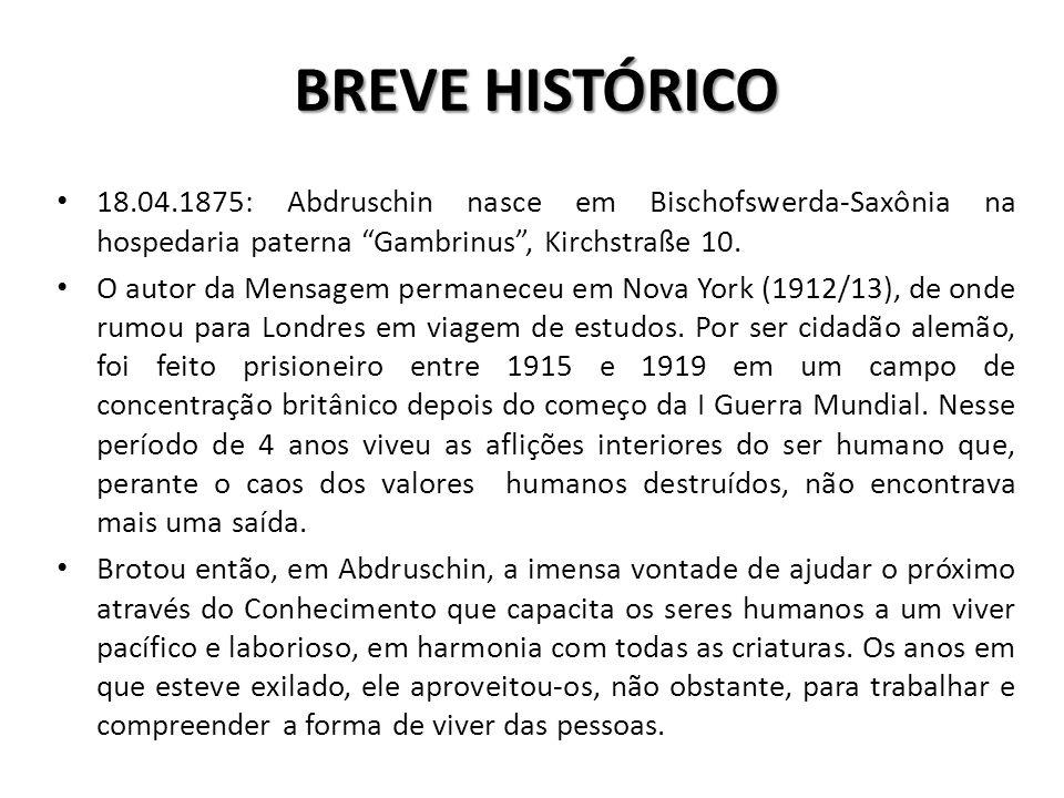 BREVE HISTÓRICO 18.04.1875: Abdruschin nasce em Bischofswerda-Saxônia na hospedaria paterna Gambrinus, Kirchstraße 10. O autor da Mensagem permaneceu