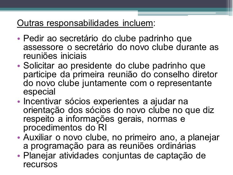 Outras responsabilidades incluem: Pedir ao secretário do clube padrinho que assessore o secretário do novo clube durante as reuniões iniciais Solicita