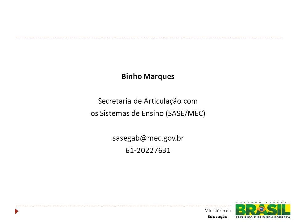 Binho Marques Secretaria de Articulação com os Sistemas de Ensino (SASE/MEC) sasegab@mec.gov.br 61-20227631 Ministério da Educação